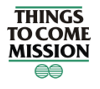 Things to Come Mission